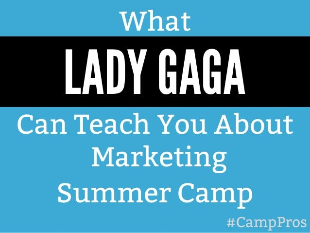 What  LADY GAGA  Can Teach You About  Marketing  Summer Camp  #CampPros