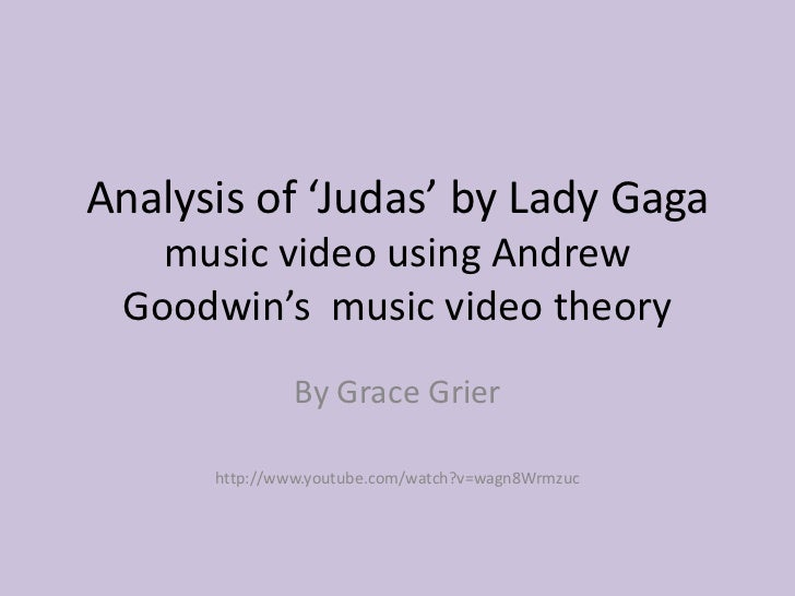 Analysis of 'Judas' by Lady Gaga   music video using Andrew Goodwin's music video theory               By Grace Grier     ...