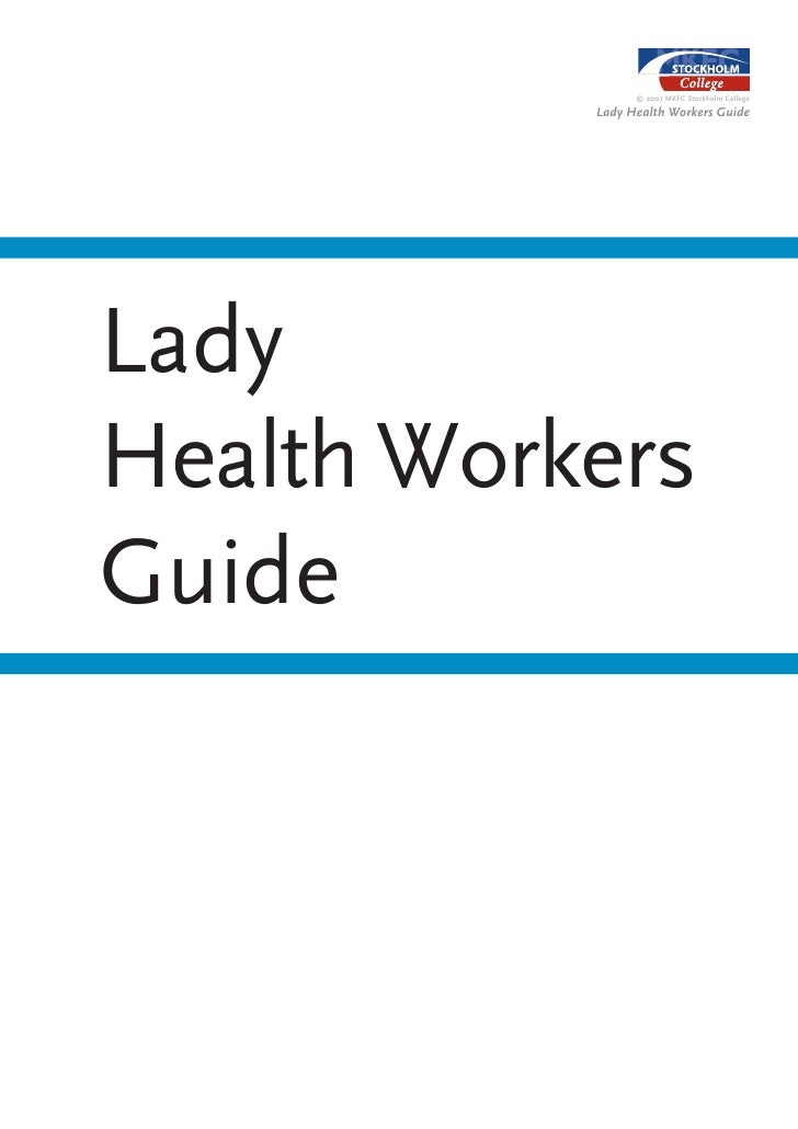 © 2007 MKFC Stockholm College             Lady Health Workers Guide     Lady Health Workers Guide