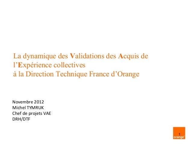 La dynamique des Validations des Acquis del'Expérience collectivesà la Direction Technique France d'OrangeNovembre 2012Mic...
