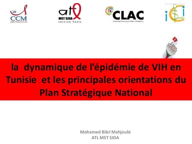 la dynamique de l'épidémie de VIH en  Tunisie et les principales orientations du  Plan Stratégique National  Mohamed Bilel...
