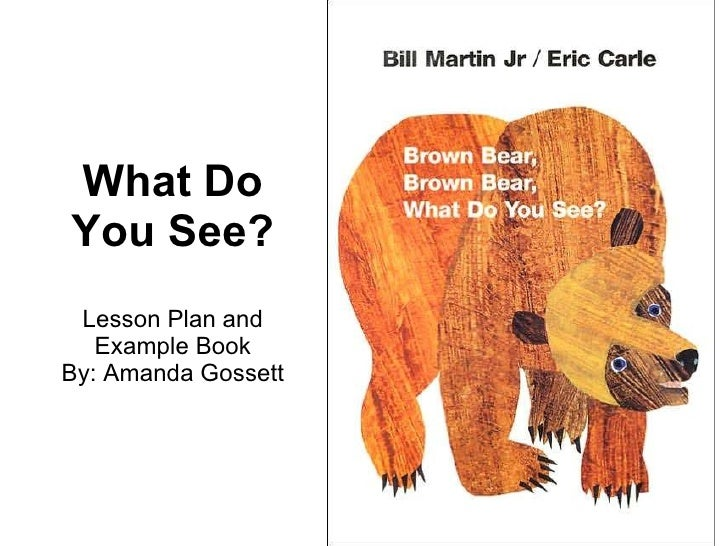 What Do You See? Lesson Plan and Example Book By: Amanda Gossett