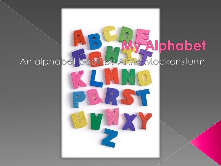 My Alphabet<br />An alphabet book by Anne Mockensturm<br />