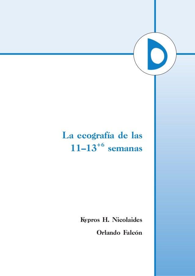 La ecografía de las 11–13+6 semanas Kypros H. Nicolaides Orlando Falcón Laecografíadelas11–13+6 semanas FMF-Spanish cover....