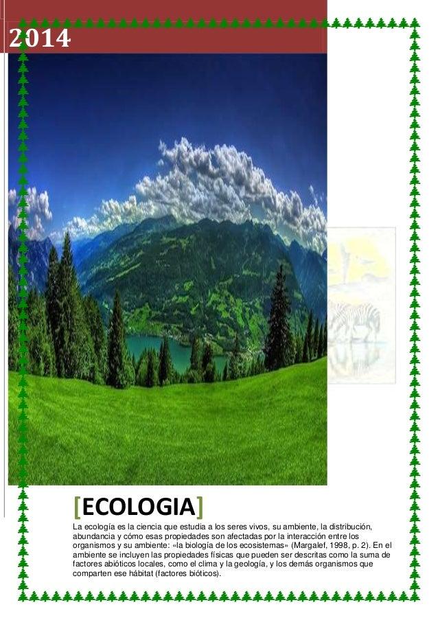 2014  [ECOLOGIA] La ecología es la ciencia que estudia a los seres vivos, su ambiente, la distribución, abundancia y cómo ...