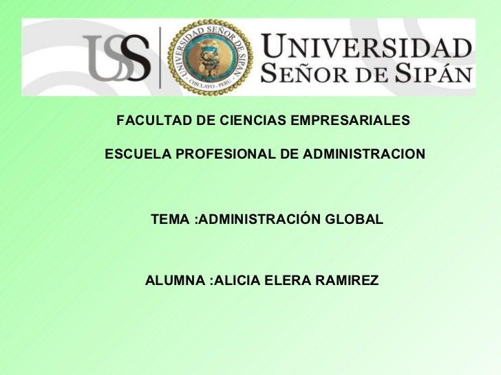 FACULTAD DE CIENCIAS EMPRESARIALES  ESCUELA PROFESIONAL DE ADMINISTRACION ALUMNA :ALICIA ELERA RAMIREZ TEMA :ADMINISTRACIÓ...