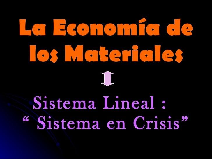 """La Economía de los Materiales Sistema Lineal :  """" Sistema en Crisis"""""""