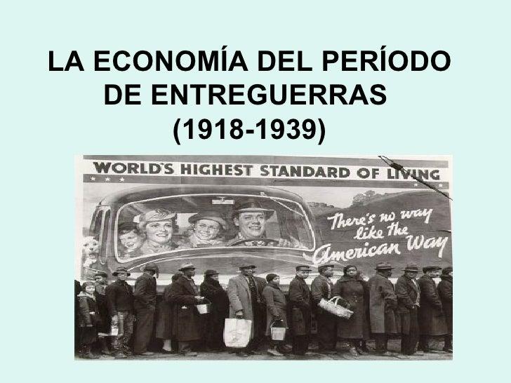 LA ECONOMÍA DEL PERÍODO    DE ENTREGUERRAS        (1918-1939)