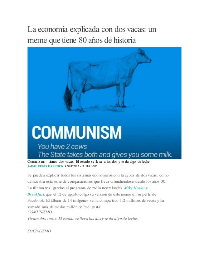 La economía explicada con dos vacas: un meme que tiene 80 años de historia Comunismo: tienes dos vacas. El estado se lleva...