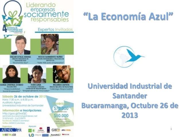 """""""La Economía Azul""""  Universidad Industrial de Santander Bucaramanga, Octubre 26 de 2013 1"""