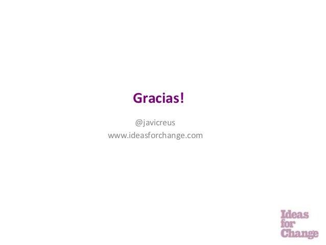 Gracias!      @javicreuswww.ideasforchange.com