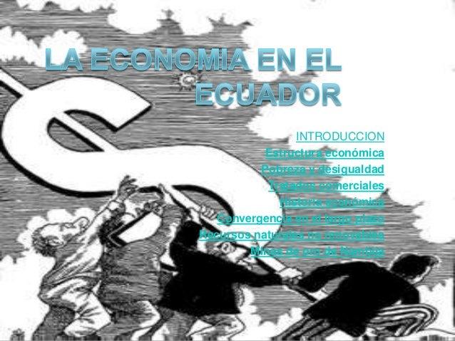 INTRODUCCION Estructura económica Pobreza y desigualdad Tratados comerciales Historia económica Convergencia en el largo p...