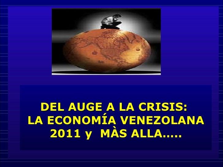 DEL AUGE A LA CRISIS:  LA ECONOMÍA VENEZOLANA 2011  y  MÀS ALLA…..