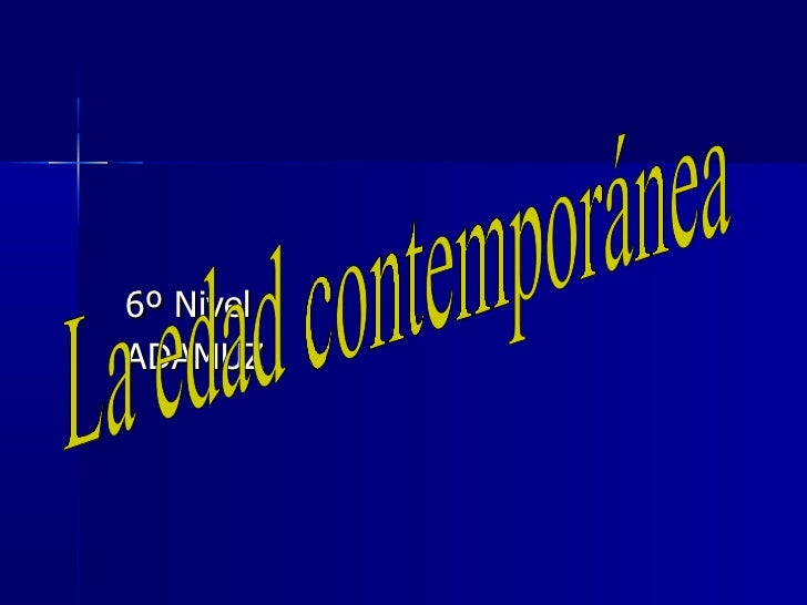 <ul>6º Nivel ADAMUZ </ul>La edad contemporánea