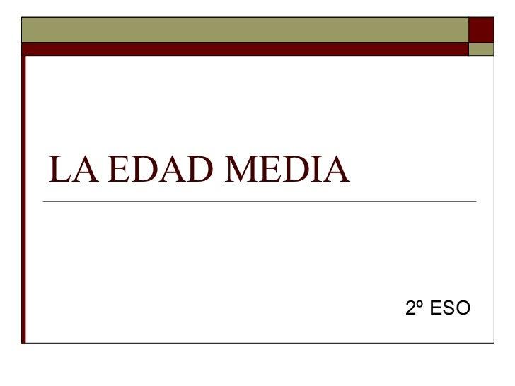 LA EDAD MEDIA 2º ESO