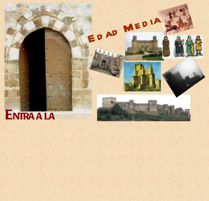 Edad Media E NTRA A LA
