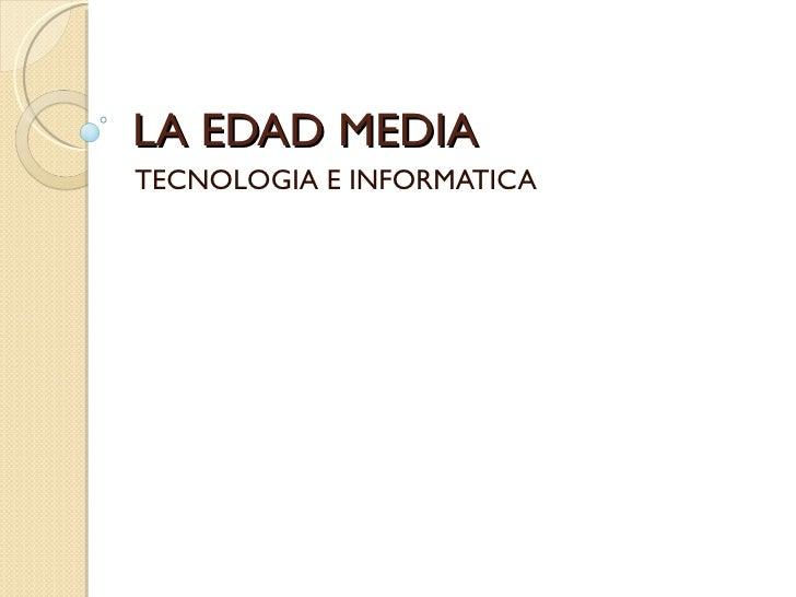 LA EDAD MEDIATECNOLOGIA E INFORMATICA