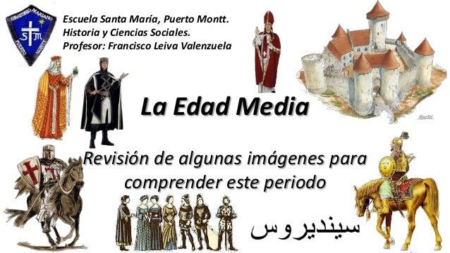 La Edad Media Revisión de algunas imágenes para comprender este periodo Escuela Santa María, Puerto Montt. Historia y Cien...
