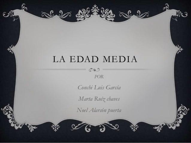 LA EDAD MEDIA POR Conchi Luis García Marta Ruíz chaves Noel Alarcón puerta