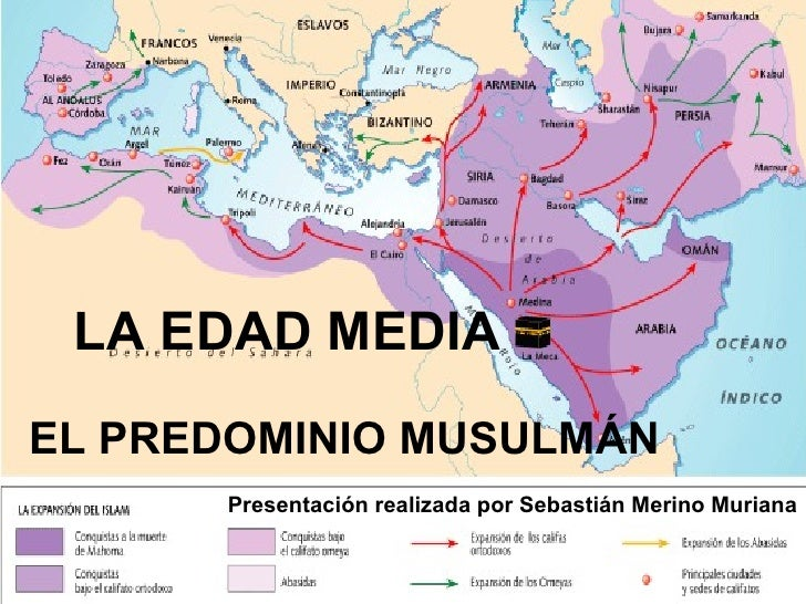 LA EDAD MEDIA EL PREDOMINIO MUSULMÁN Presentación realizada por Sebastián Merino Muriana