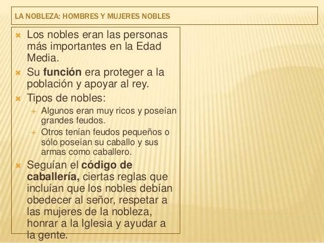 LA NOBLEZA: HOMBRES Y MUJERES NOBLES   Los nobles eran las personas    más importantes en la Edad    Media.   Su función...