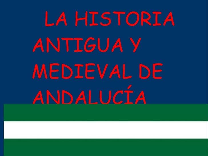 LA HISTORIA ANTIGUA Y    MEDIEVAL DE  ANDALUCÍA