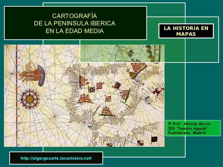 CARTOGRAFÍA       DE LA PENINSULA IBERICA                                        LA HISTORIA EN          EN LA EDAD MEDIA ...