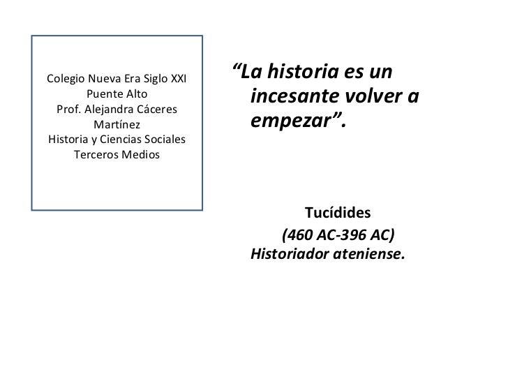 """Colegio Nueva Era Siglo XXI    """"La historia es un        Puente Alto Prof. Alejandra Cáceres                              ..."""