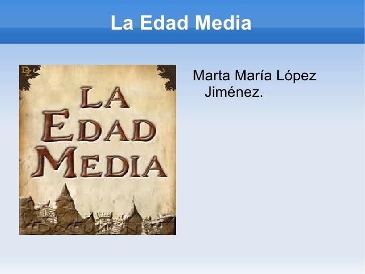 La Edad Media       Marta María López        Jiménez.