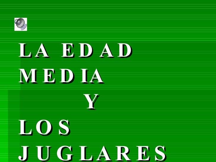 LA EDAD MEDIA   Y LOS JUGLARES