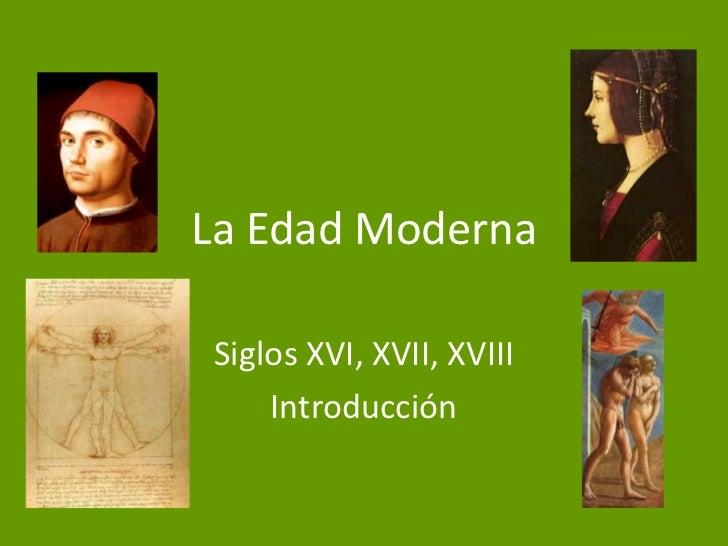 La Edad ModernaSiglos XVI, XVII, XVIII    Introducción