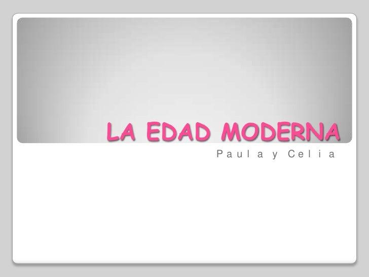 LA EDAD MODERNA<br />Paula y Celia<br />
