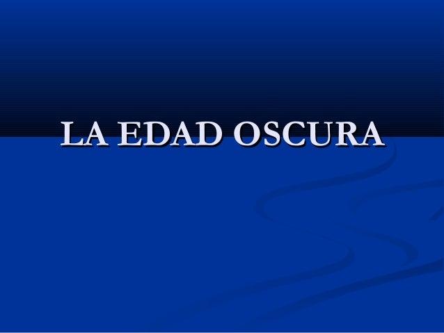 LA EDAD OSCURA
