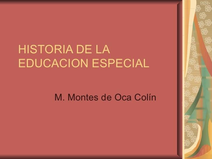 HISTORIA DE LA EDUCACION ESPECIAL M. Montes de Oca Colín