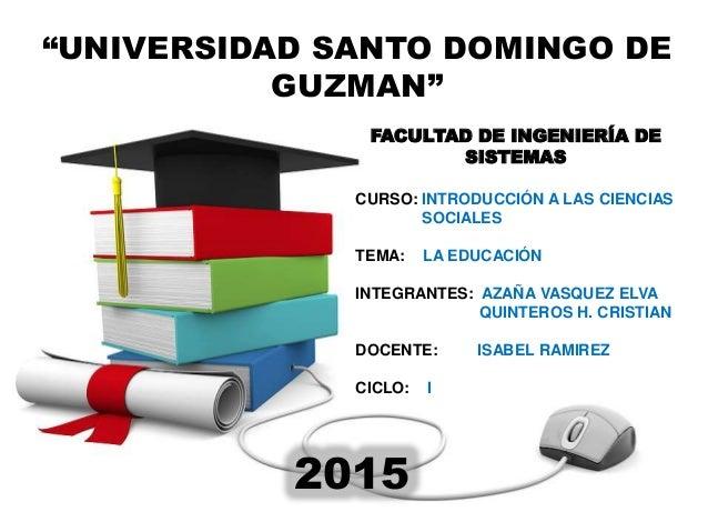 """""""UNIVERSIDAD SANTO DOMINGO DE GUZMAN"""" FACULTAD DE INGENIERÍA DE SISTEMAS CURSO: INTRODUCCIÓN A LAS CIENCIAS SOCIALES TEMA:..."""
