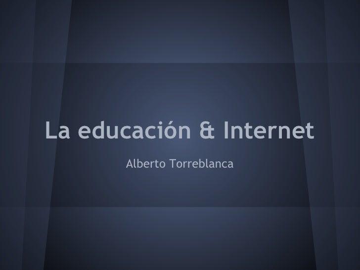 La educación & Internet      Alberto Torreblanca