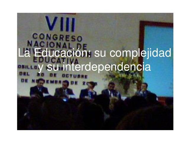 La Educación: su complejidad y su interdependencia