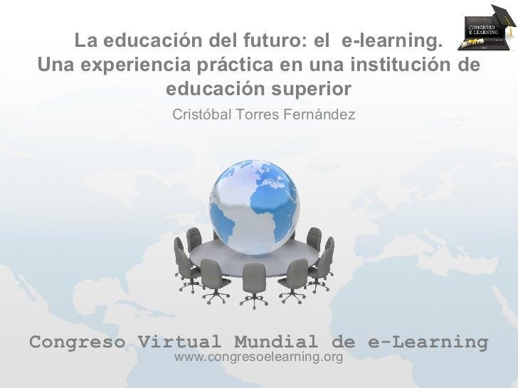 La educación del futuro: el e-learning.Una experiencia práctica en una institución de            educación superior       ...