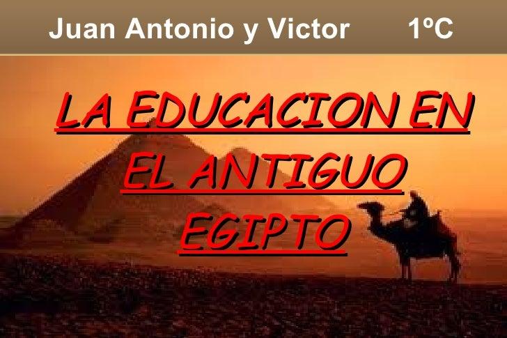 Juan Antonio y Victor  1ºC LA EDUCACION EN EL ANTIGUO EGIPTO