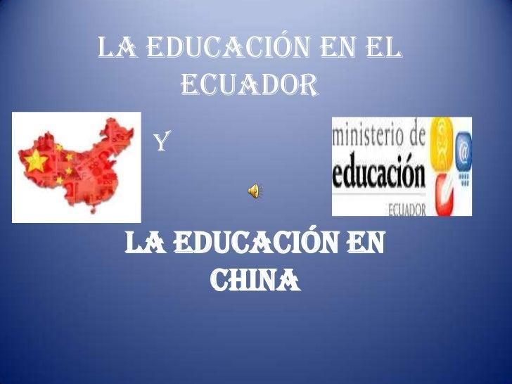 La educación en el     ecuador   Y La educación en      china