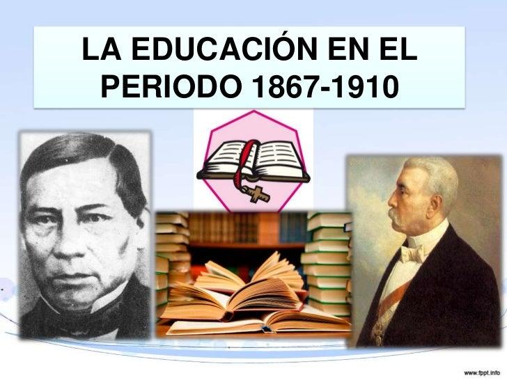 LA EDUCACIÓN EN EL PERIODO 1867-1910<br />