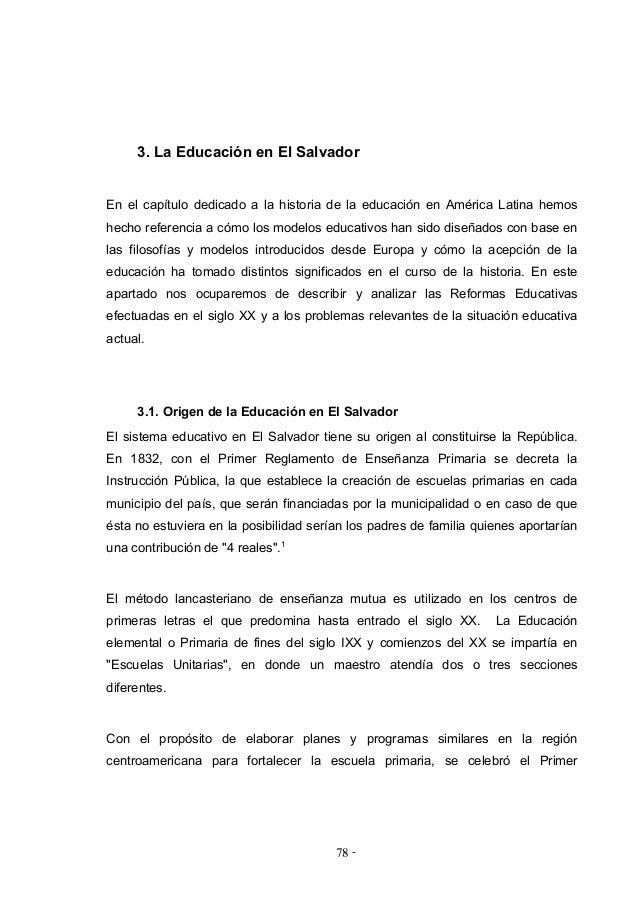 - -78 3. La Educación en El Salvador En el capítulo dedicado a la historia de la educación en América Latina hemos hecho r...