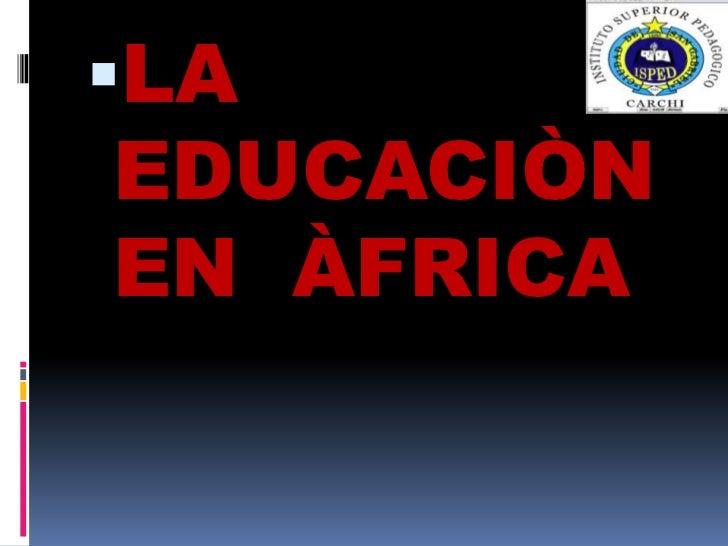 LA EDUCACIÒN EN  ÀFRICA<br />