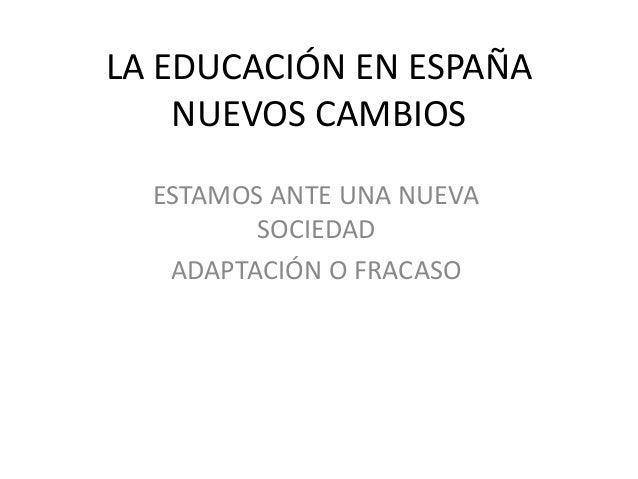 LA EDUCACIÓN EN ESPAÑA NUEVOS CAMBIOS ESTAMOS ANTE UNA NUEVA SOCIEDAD ADAPTACIÓN O FRACASO