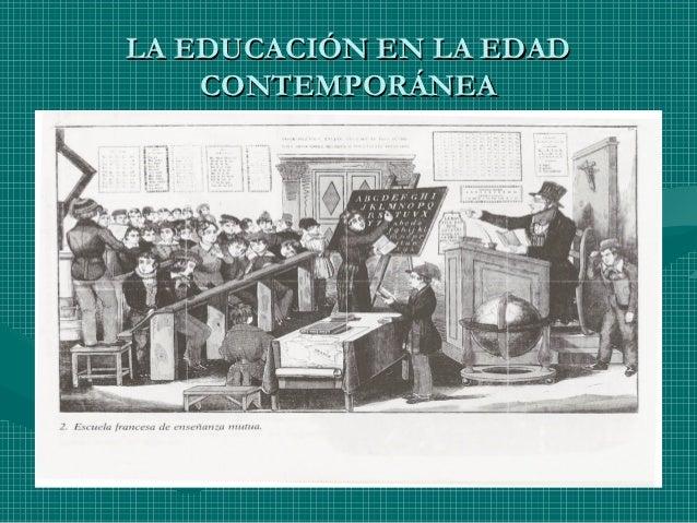 LA EDUCACIÓN EN LA EDAD    CONTEMPORÁNEA