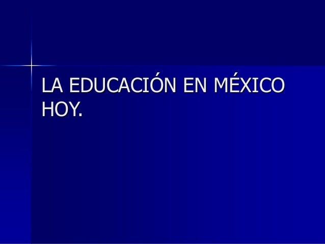 LA EDUCACIÓN EN MÉXICO HOY.