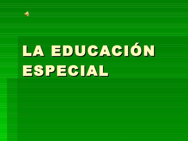 LA EDUCACIÓN ESPECIAL