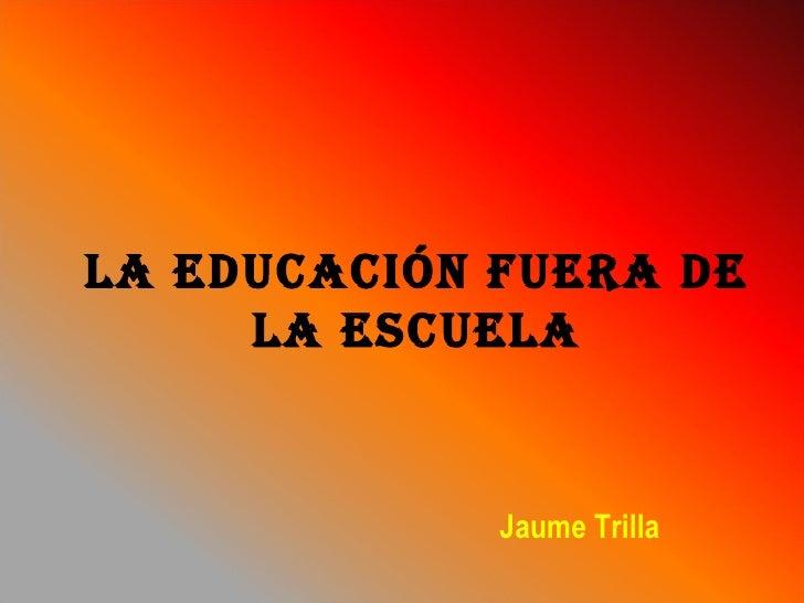 La educación fuera de la escuela Jaume Trilla