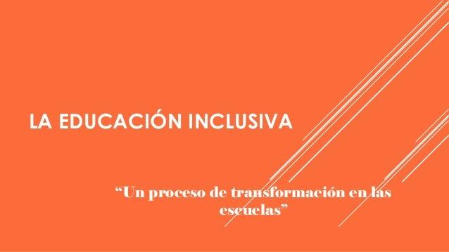 """LA EDUCACIÓN INCLUSIVA """"Un proceso de transformación en las escuelas"""""""