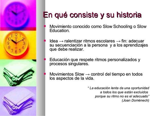 En qué consiste y su historiaEn qué consiste y su historia Movimiento conocido como Slow Schooling o SlowMovimiento conoc...